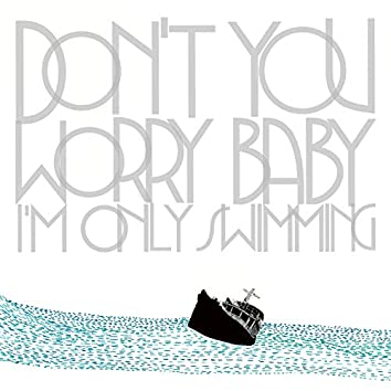 Don't You Worry Baby (I'm Only Swimming)