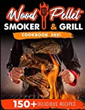 Wood Pellet Smoker and Grill Cookbook 2021: For Real...