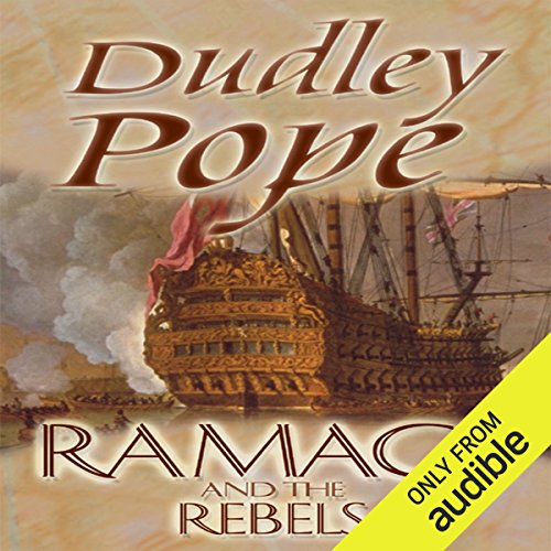 Ramage and the Rebels     The Lord Ramage Novels, Book 9              By:                                                                                                                                 Dudley Pope                               Narrated by:                                                                                                                                 Steven Crossley                      Length: 12 hrs and 33 mins     59 ratings     Overall 4.6