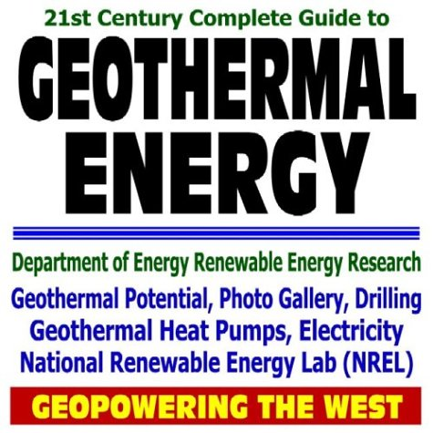 21st Century Complete Guide to Geothermal Energy, Geothermal Heat Pumps, Electricity, Potential, Drilling, Photo Gallery, Geopowering the West, ... National Renewable Energy Lab NREL (CD-ROM)