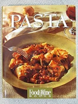 Pasta: Italian, Asian, American...and More : Food & Wine Books 0916103234 Book Cover