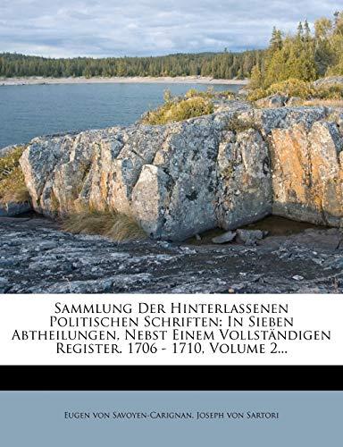 Sammlung Der Hinterlassenen Politischen Schriften: In Sieben Abtheilungen, Nebst Einem Vollständigen Register. 1706 - 1710, Volume 2...