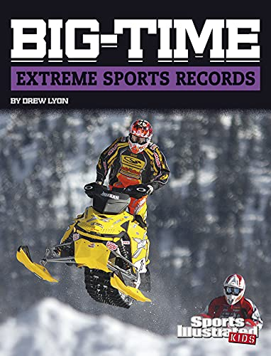 Compare Textbook Prices for Big-time Extreme Sports Records Sports Illustrated Kids Big-time Records  ISBN 9781496695499 by Lyon,Drew