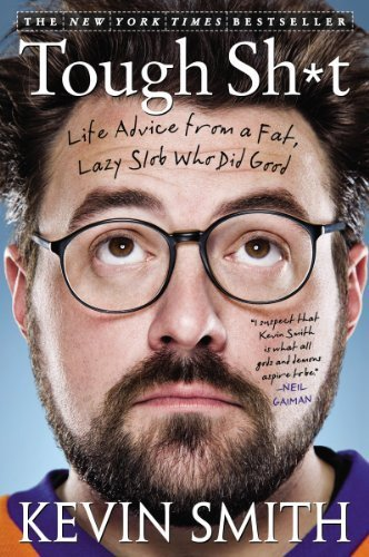 Tough Sh*t: Life Advice from a Fat, Lazy Slob Who Did Good by Smith, Kevin (2013) Paperback