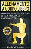 Allenamento a corpo libero: Migliora la tua forma fisica attraverso l'efficacia dell'allenamento a casa senza attrezzi (Programmi di Allenamento per ogni Livello Vol. 2)