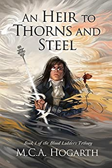 An Heir to Thorns and Steel (Blood Ladders Trilogy Book 1) by [M.C.A. Hogarth]