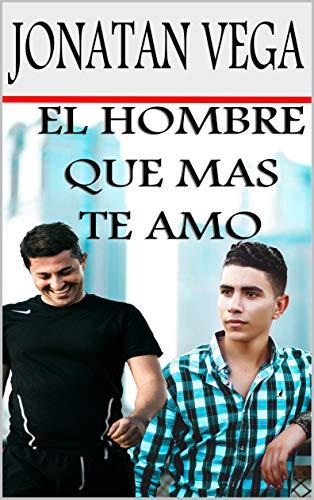 El Hombre Que Más Te Amó: Novela Lgbt Gay de Amor Romance