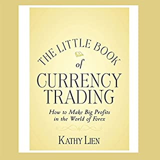 The Little Book of Currency Trading     How to Make Big Profits in the World of Forex              By:                                                                                                                                 Kathy Lien                               Narrated by:                                                                                                                                 Walter Dixon                      Length: 4 hrs and 33 mins     271 ratings     Overall 4.1