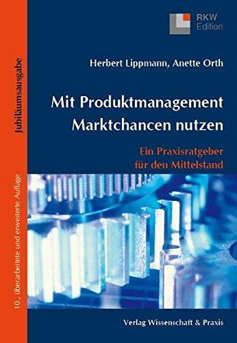 Mit Produktmanagement Marktchancen nutzen: Ein Praxisratgeber für den Mittelstand (RKW-Edition)