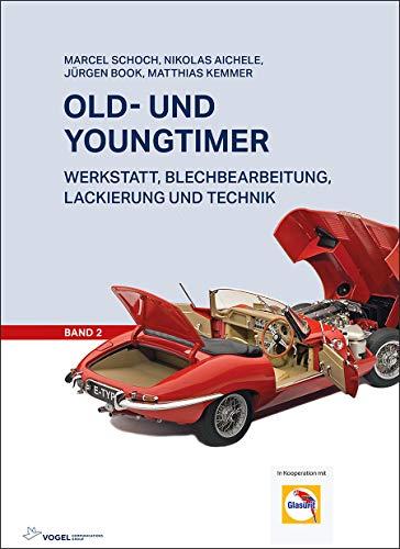 Old- und Youngtimer - Band 2: Werkstatt, Blechbearbeitung, Lackierung und Technik