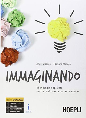 Immaginando. Tecnologie applicate per la grafica e la comunicazione. Per gli Ist. tecnici e professionali. Con e-book. Con espansione online