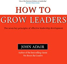 How to Grow Leaders: The Seven Key Principles of Effective Leadership (Bookbytes Executive Summary)