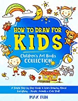 How to Draw for Kids: A Simple Step by Step Guide to Learn Drawing Almost Everything - People, Animals and Cute Stuff (Children's Art Book)