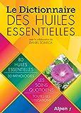 Le Dictionnaire des huiles essentielles - Alpen éditions - 22/01/2015