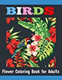 Birds Flower Coloring Book for Adults: Beautiful & Relaxation  Birds Flower Coloring Book