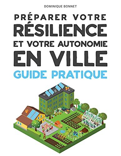 Couverture du livre Préparer votre RESILIENCE et votre autonomie EN VILLE: Guide Pratique