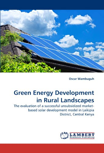 Green Energy Development in Rural Landscapes: The evaluation of a successful unsubsidized market-based solar development model in Laikipia District, Central Kenya