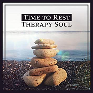 Time to Rest: Therapy Soul – Nature Sounds for Harmony & Peace, Calm Mind, Body & Soul, Total Relaxation, Yoga, Meditation