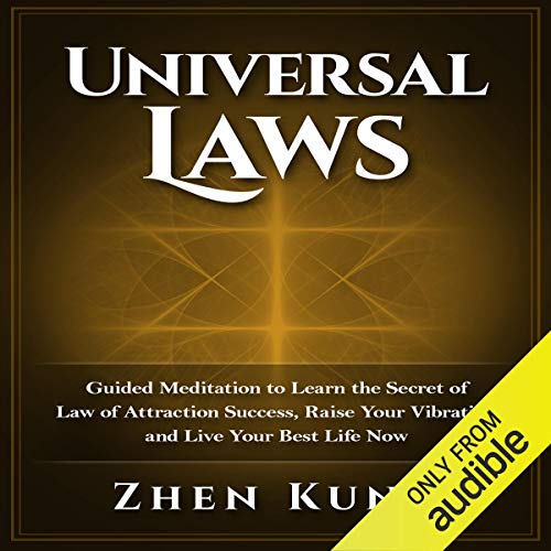 Universal Laws: Guided Meditation to Learn the Secret of Law of Attraction Success, Raise Your Vibration, and Live Your Best Life Now  By  cover art