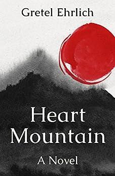 Heart Mountain: A Novel by [Gretel Ehrlich]