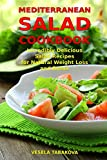 Mediterranean Salad Cookbook: Incredibly Delicious Salad Recipes for Natural Weight Loss and Detox: Mediterranean Diet Cookbook (Healthy Cooking and Eating)