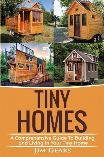 Tiny Homes: Build your Tiny Home, Live...