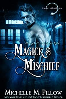 Magick and Mischief (Warlocks MacGregor Book 7) by [Michelle M. Pillow]