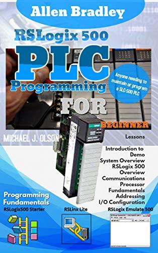 ALLEN BRADLEY RSLOGIX 500 PLC PROGRAMMING : FOR BEGINNER (English Edition)