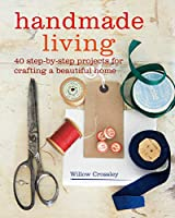 Handmade Living: 40 step-by-step projects for crafting a beautiful home