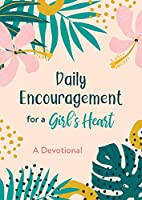 Daily Encouragement for a Girl's Heart: A Devotional