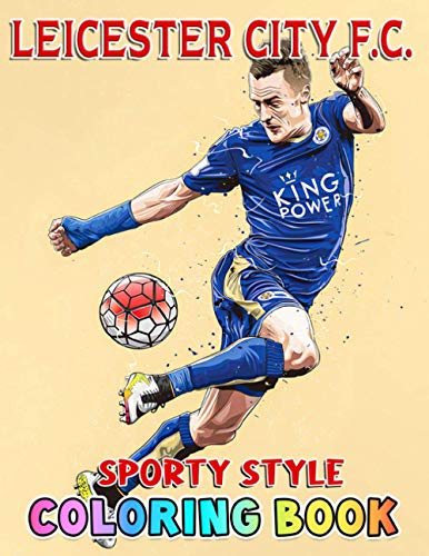 Leicester City F.C Coloring Book: The Ultimate Football Coloring, Activity Book for Adults and Kids