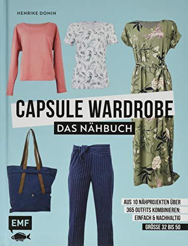 Capsule Wardrobe – Das Nähbuch: Aus 10 Nähprojekten über 365 Outfits kombinieren: einfach und nachhaltig: Größe 32 bis 50 – Mit 3 Schnittmusterbogen