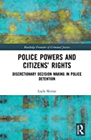 Police Powers and Citizens' Rights: Discretionary Decision-Making in Police Detention (Routledge Frontiers of Criminal Justice)