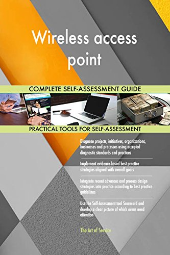 Wireless access point All-Inclusive Self-Assessment - More than 680 Success Criteria, Instant Visual Insights, Comprehensive Spreadsheet Dashboard, Auto-Prioritised for Quick Results