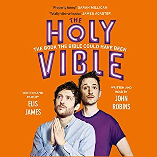 Elis and John Present the Holy Vible                   By:                                                                                                                                 Elis James,                                                                                        John Robins                               Narrated by:                                                                                                                                 Elis James,                                                                                        John Robins                      Length: 11 hrs and 43 mins     335 ratings     Overall 4.8