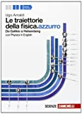 Le traiettorie della fisica. azzurro. Da Galileo a Heisenberg. Volume unico. Per le Scuole superiori...