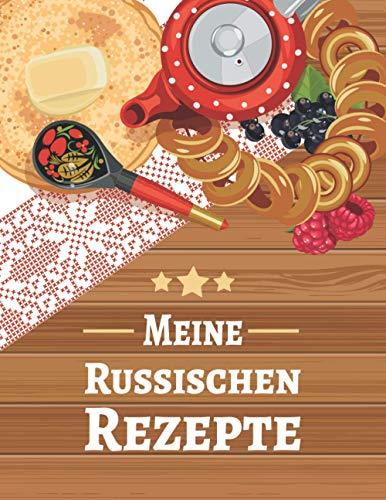 Meine Russischen Rezepte: Rezeptbuch zum Selberschreiben für russische Gerichte wie Blini, Borschtsch und Pelmeni   Kochbuch mit 50 Vorlagen für die Russische Küche und Russland Spezialitäten