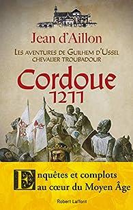 Les aventures de Guilhem d'Ussel, chevalier troubadour : Cordoue, 1211 par Jean d` Aillon