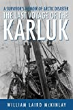 The Last Voyage of the Karluk: A Survivor's Memoir of Arctic Disaster