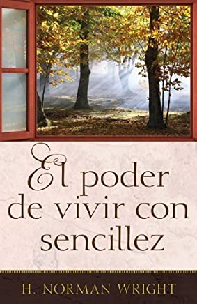 El poder de vivir con sencillez (Spanish Edition) by H. Norman Wright (2009-01-22)