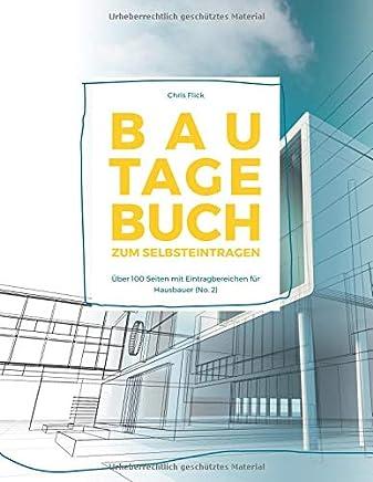 Bautagebuch zum Selbsteintragen: Über 100 Seiten mit Eintragbereichen für Hausbauer! (No. 2)
