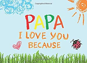 Papa I Love You Because: Prompted Book with Blank Lines to Write the Reasons Why You Love Your Grandpa
