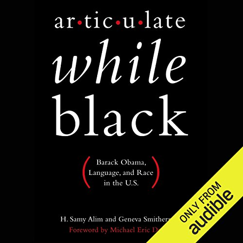 Articulate While Black     Barack Obama, Language, and Race in the U.S              By:                                                                                                                                 H. Samy Alim,                                                                                        Geneva Smitherman,                                                                                        Michael Eric Dyson (foreword)                               Narrated by:                                                                                                                                 Mirron Willis                      Length: 8 hrs and 58 mins     36 ratings     Overall 4.4