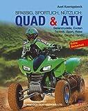 Quad & ATV: Serienmodelle, Exoten, Technik, Sport, Reise, Reparatur, Second Hand - Axel Koenigsbeck