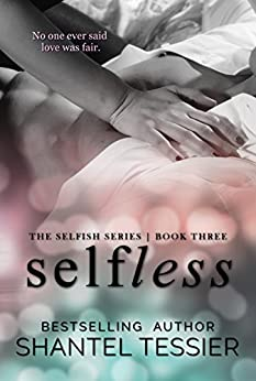 Selfless (Selfish Series Book 3) by [Shantel Tessier, Tracie Douglas-Rabas, Jenny Sims]