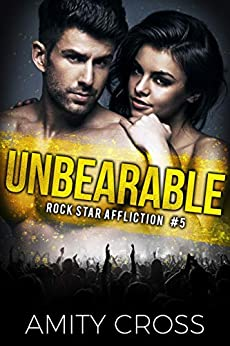 Unbearable (Rock Star Affliction Book 5) by [Amity Cross]