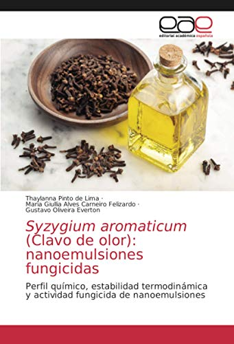 Syzygium aromaticum (Clavo de olor): nanoemulsiones fungicidas: Perfil químico, estabilidad termodinámica y actividad fungicida de nanoemulsiones