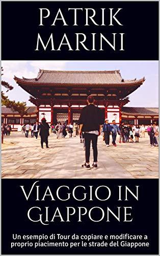 Viaggio in Giappone: Un esempio di Tour da copiare e modificare a proprio piacimento per le strade del Giappone (Tour prêt-à-porter Vol. 2)