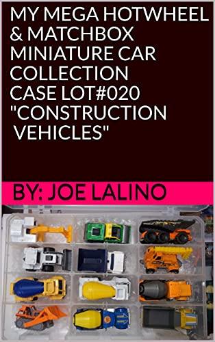 MY MEGA HOTWHEEL & MATCHBOX MINIATURE CAR COLLECTION CASE LOT#020 CONSTRUCTION VEHICLES...