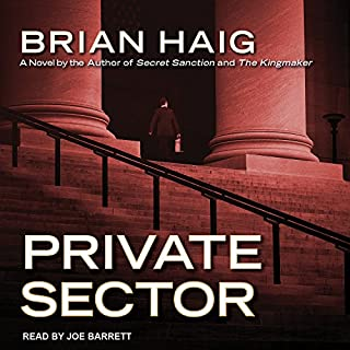 Private Sector     Sean Drummond Series, Book 4              By:                                                                                                                                 Brian Haig                               Narrated by:                                                                                                                                 Joe Barrett                      Length: 12 hrs and 57 mins     335 ratings     Overall 4.6